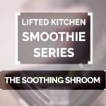Smoothie Series #7: Lari Laurikkala, The Soothing Shroom -iltasmoothie