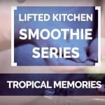 Smoothie Series: Tropical Memories by Tiina Strandberg | Lifted Kitchen